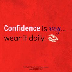 Confidence is sexy… wear it daily. Check out the Top 5 Confident Woman Quotes from SHOLDIT®, the scarf with a hidden pocket.  #Entrepreneur #Confidence