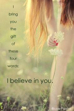 I believe in you.....