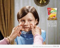 30 Super Innovative Print Ad Campaigns - Fraich Frites. A hilarious ad that strikes a chord with us all. 'Granny, we love your cooking, but please refrain from touching us!' That look on the little girl's face is priceless.