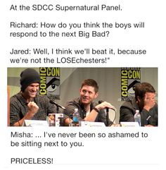 Jared: We're not the LOSEchesters. Misha: I've never been so ashamed to be sitting next to you.... *facepalm* SDCC15