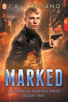 Marked: An Urban Fantasy Novel (The Thrice Cursed Mage Book 2) by J.A. Cipriano http://www.amazon.com/dp/B01D04ULFQ/ref=cm_sw_r_pi_dp_h4P9wb1E7HYY2