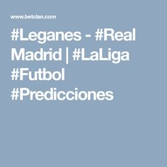 #Leganes - #Real Madrid | #LaLiga #Futbol #Predicciones Football Predictions, Real Madrid, The League
