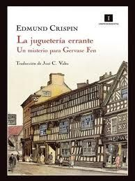 Edmund Crispin: La juguetería errante, un misterio para Gervase Fen // 82-34 CRI jug [Aunque el libro está en la sección de novela negra, policiaca y terror por ser una historia detectivesta, de verdad, es francamente divertida, una magnífica mezcla de Agatha Christie y Jardiel Poncela)