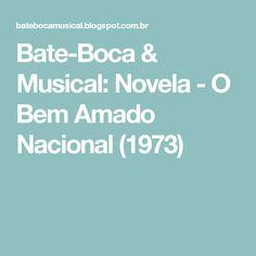 Bate-Boca & Musical: Novela - O Bem Amado Nacional (1973)