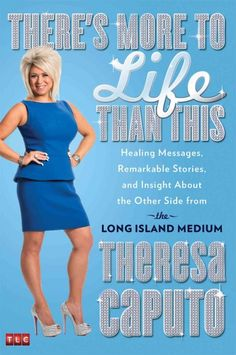 There's More to Life Than This by Theresa Caputo