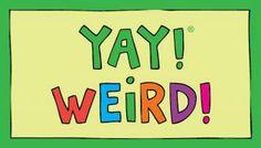 YAY! WEIRD! magnet