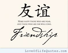 Friendship. Make happy those who are near, and those who are far will come. - http://www.loveoflifequotes.com/friendship/friendship-make-happy-those-who-are-near-and-those-who-are-far-will-come/
