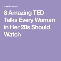 8 Amazing TED Talks Every Woman in Her 20s Should Watch
