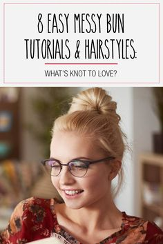 8 Easy Messy Bun Tutorials & Hairstyles: What's Knot to Love?