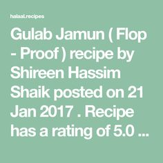 Gulab Jamun ( Flop - Proof ) recipe by Shireen Hassim Shaik posted on 21 Jan 2017 . Recipe has a rating of by 5 members and the recipe belongs in the Desserts, Sweet Meats recipes category Sweet Meat Recipe, Jamun Recipe, Diwali Food, Gulab Jamun, Jan 2017, Clarified Butter, Food Categories, Diwali Recipes, My Favorite Things