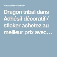 Dragon tribal dans Adhésif décoratif / sticker achetez au meilleur prix avec…