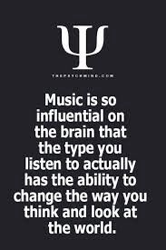That's true... you can feel the way it influence you, so instantly...if u are into music