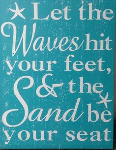 ~ READ BETWEEN THE SIGNS ~ Let the Waves hit your feet, & the Sand be your seat.