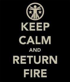 Keep calm and return return fire