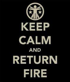 Keep calm and return return fire