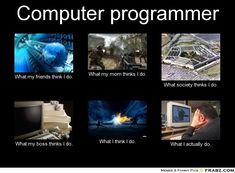 Computer Programmer What I Do Meme