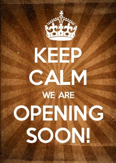 KEEP CALM WE ARE OPENING SOON!