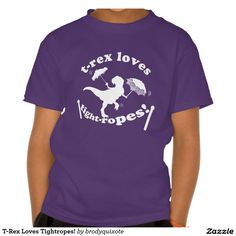 T-Rex Loves Tightropes! Tee Shirts