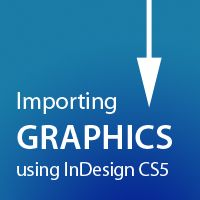 Quick Tip: Importing Graphics using InDesign CS5 (via vector.tutsplus.com)