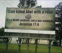 Cain killed Abel with a rock. It's a HEART problem, NOT a gun problem. The heart is deceitful above all things, and desperately wicked: who can know it? -- Jeremiah 17:9 (KJV) If you've read scripture, it's very bloody. Thousands upon thousands were killed by stone, fist, club, hand, jawbone, water, etc. Weapons are weapons whether it be an assault rifle or a garden rake. Weapons kill nothing without the aid of humans. We have a people problem, not a weapon problem. If weapons kill people…