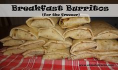 Breakfast Burritos {Recipe} For the freezer, great for lunches!