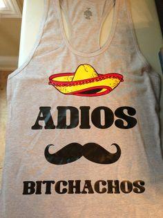 Adios Bitchachos T-Shirt or Tank Top Sombrero Mustache Cinco De Mayo