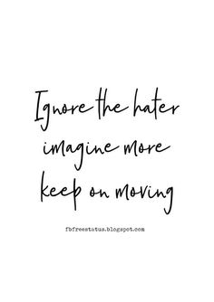 Ignore the haters, imagine more, keep on moving. Moving On Tattoos, Quotes About Haters, Jealousy Quotes, Truth And Lies, Keep Moving, This Is Us Quotes, Pictures Images, Words Of Encouragement, To Tell