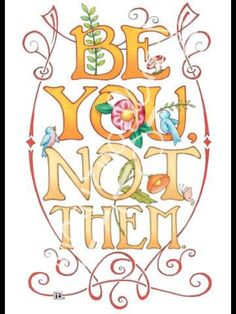 Be You...       Not Them...