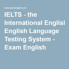 IELTS - the International English Language Testing System - Exam English