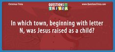 In which town, beginning with letter N, was Jesus raised as a child? - In which town, beginning with letter N, was Jesus raised as a child? Christmas Trivia Questions, Trivia Questions For Kids, Quizzes For Kids, Letter N, Trivia Games, Raising, Children, Young Children, Boys