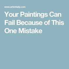 Your Paintings Can Fail Because of This One Mistake