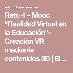"""Reto 4 – Mooc """"Realidad Virtual en la Educación""""- Creación VR mediante contenidos 3D   El saco de unos y ceros"""