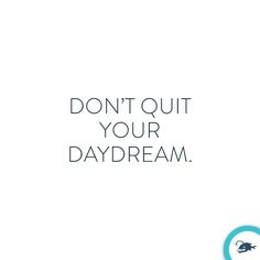blog.slickfish.com / quotes we love Dont Quit Your Daydream, Our Love, Wisdom, Math, Words, Quotes, Blog, Quotations, Math Resources