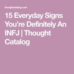 15 Everyday Signs You're Definitely An INFJ | Thought Catalog