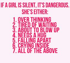 If a girl is silent, it's dangerous.  She's either: