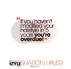 """""""If you haven'€™t modified your hairstyle in 5 years you'€™re overdue.""""  For more daily stylist tips + style inspiration, visit: https://focusonstyle.com/styleword/ #fashionquote #styleword"""