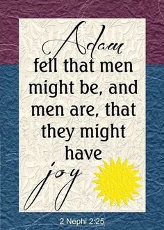 """Scripture Mastery - 2 Nephi 2:25 """"Adam fell that men might be; and men are, that they might have joy."""""""