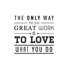 A única maneira de fazer um excelente trabalho é amar o que você faz
