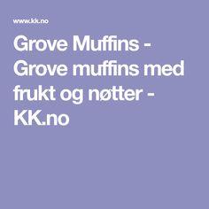 Grove Muffins - Grove muffins med frukt og nøtter - KK.no Muffins, Muffin, Cupcakes