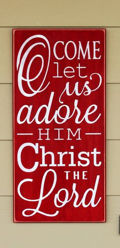 Check out this item in my Etsy shop https://www.etsy.com/listing/250443628/o-come-let-us-adore-him-christ-the-lord