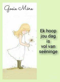 Goeie môre, ek hoop jou dag is vol van seëninge. Goeie More, Afrikaans Quotes, Morning Messages, Good Morning, Language, Wisdom, Words, Hoop, Garden