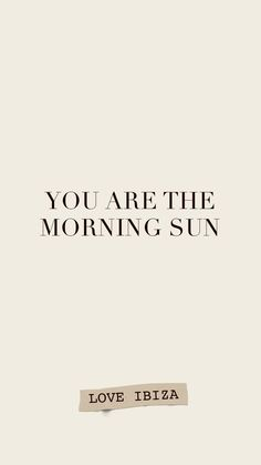 Sun quote : You are the morning sun Sun Quotes, Quotes To Live By, Love Quotes, Style Quotes, Morning Sun, Positive Quotes, Motivational Quotes, Inspirational Quotes, Social Media Detox