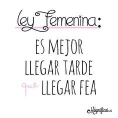 Jajaja, es mejor llegar tarde que llegar fea. Frases para #mujeres #exitosas #mujeresemprendedoras #inspiración.