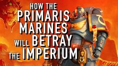 How the Primaris Marines will Betray the Imperium in Warhammer 40K - YouTube