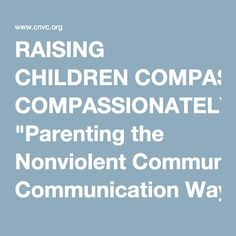 """""""RAISING #CHILDREN #COMPASSIONATELY From '#Parenting the #Nonviolent Communication Way' by Marshall B. Rosenberg, Ph.D.[..] suggest[ing] that reward is just as coercive as punishment. In both cases we are using power over people, controlling the environment in a way that tries to force people to behave in ways that we like. In that respect reward comes out of the same mode of thinking as punishment. There is another approach besides doing nothing or using coercive tactics. It requires[…]""""…"""