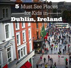 "5 ""Must See"" Places For Kids in Dublin, Ireland #travel #dublin #ireland"
