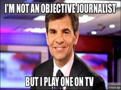 George Stephanopoulos Isn't an objective Journalist. Transitions from an impeached president's administration to ABC, no problem - no objections from 'The Press'(exposes bias in The Media right there). I'm sure a high level member of Nixon's administration could've done the same with no 'journalists' complaints.