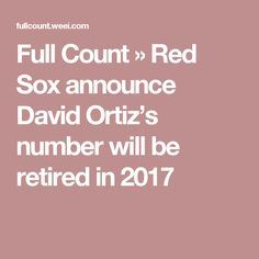 Full Count » Red Sox announce David Ortiz's number will be retired in 2017