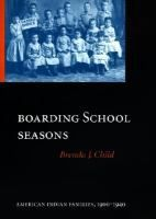 Boarding School Seasons: American Indian Families, 1900-1940 | Brenda J. Child