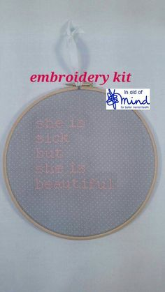 """Grey """"She Is Sick But She Is Beautiful"""" Embroidery Cross Stitch KIT 8"""" hanging mental health charity awareness gift"""